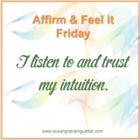 I listen to and trust my intuition.