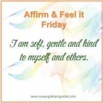I am soft, gentle and kind to myself and others.