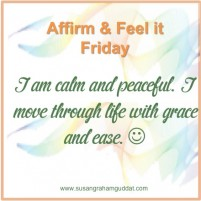I am calm and peaceful. I move through life with grace and ease.